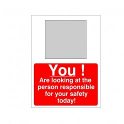 You Are Looking At The Person Responsible For Your Safety Today Sign