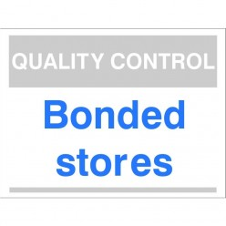 Quality Control Bonded Stores Sign 300 x 400mm