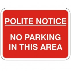 Polite Notice No Parking In This Area Sign 600 x 450mm