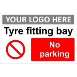 Tyre fitting bay no parking sign with or without your logo